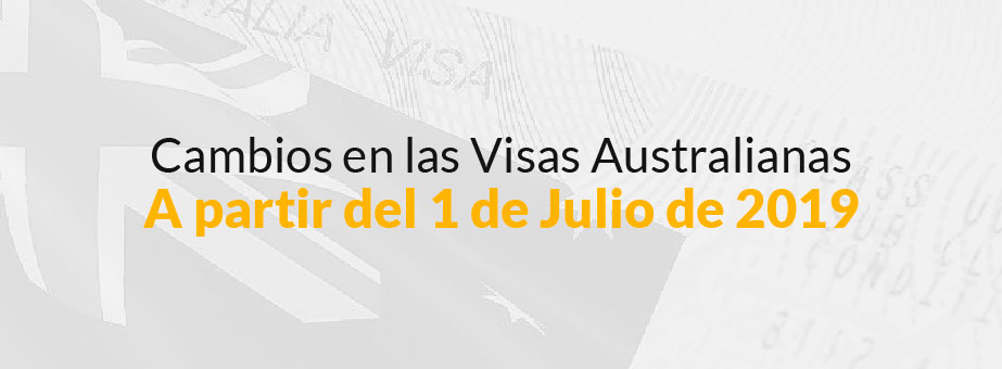 Cambios en las Visas Australianas a partir del 1 de julio de 2019